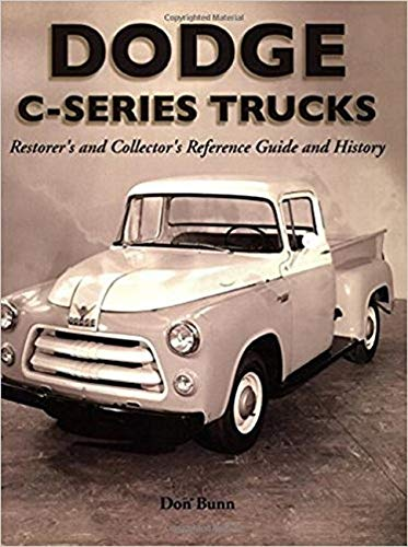 Dodge C-Series Trucks: Restorer's and Collector's Reference Guide and History (Paperback): ...