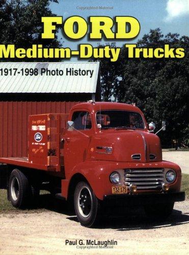 Ford Medium-Duty Trucks 1917-1998 (Photo History): Paul Mclaughlin