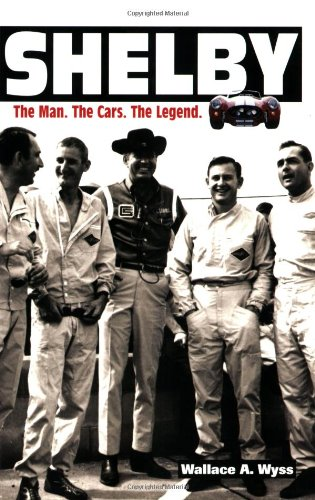 Shelby: The Man, the Cars, the Legend: Wyss, Wallace A.