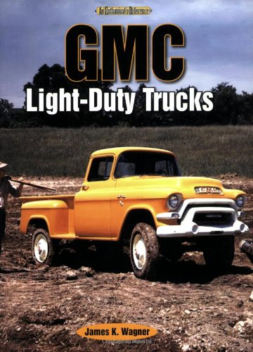 GMC Light-Duty Trucks: An Enthusiast's Reference: Wagner, James K.