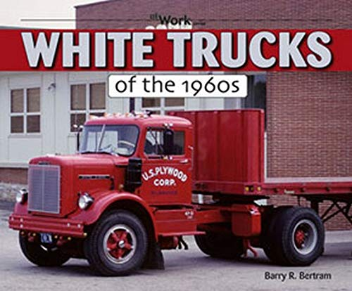 9781583882405: White Trucks of the 1960s At Work
