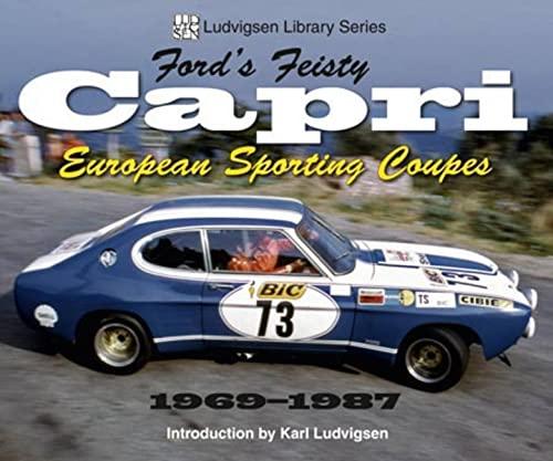 9781583882511: Ford's Feisty Capri: European Sporting Coupes 1969-1987 (Ludvigsen Library)