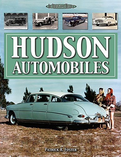 Hudson Automobiles (An Illustrated History): Foster, Patrick R.