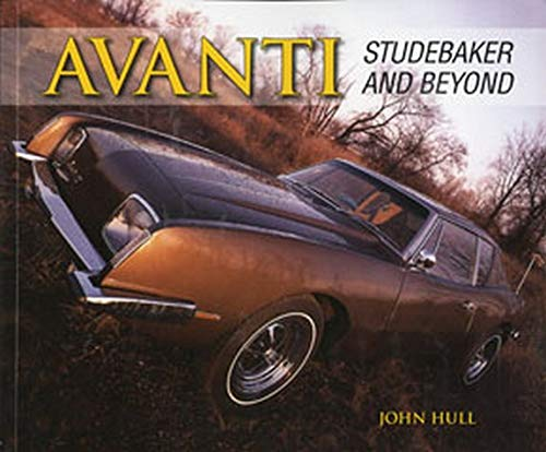 Avanti: Studebaker and Beyond: Hull, John