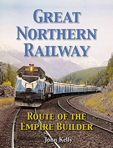 Great Northern Railway - Route of the Empire Builder: Kelly, John