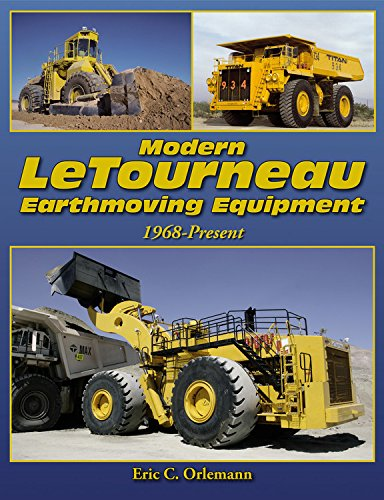 Modern LeTourneau Earthmoving Equipment: 1968 - Present: Eric C. Orlemann