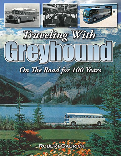 Traveling with Greyhound: On the Road for 100 Years: Gabrick, Robert