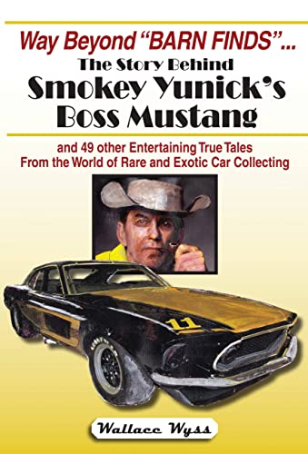 """Way Beyond """"Barn Finds"""" ... The Story Behind Smokey Yunick's Boss Mustang: and 49 ..."""