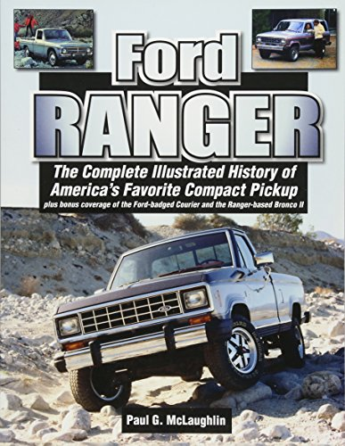 9781583883334: Ford Ranger: The Complete Illustrated History of America's Favorite Compact Pickup plus bonus coverage of the Ford-badged Courier and the Ranger-based Bronco ll