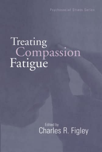 Treating Compassion Fatigue (Psychosocial Stress Series): Charles R. Figley