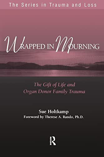 9781583910566: Wrapped in Mourning: The Gift of Life and Donor Family Trauma (Series in Trauma and Loss)