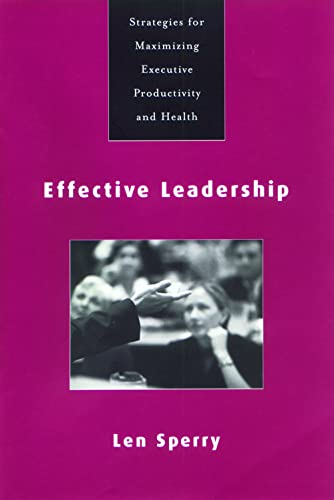 Effective Leadership: Strategies for Maximizing Executive Productivity and Health: Len Sperry