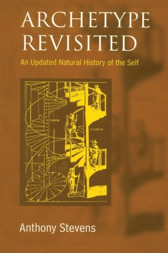 Archetype Revisited: An Updated Natural History of the Self: Anthony Stevens
