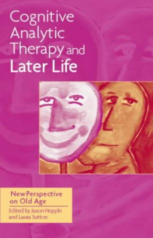 9781583911464: Cognitive Analytic Therapy and Later Life: A New Perspective on Old Age