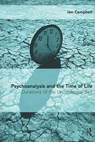 9781583911785: Psychoanalysis and the Time of Life: Durations of the Unconscious Self