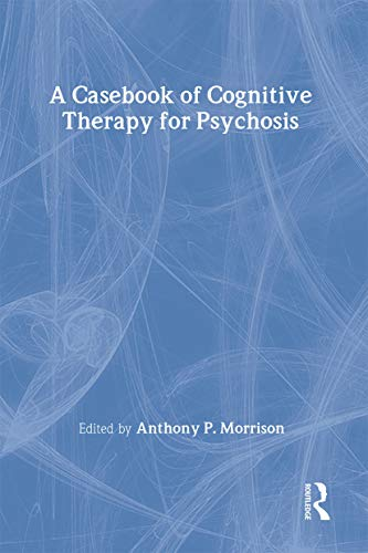 9781583912058: A Casebook of Cognitive Therapy for Psychosis