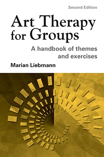 Art Therapy for Groups: A Handbook of Themes and Exercises: A Handbook of Themes, Games and ...