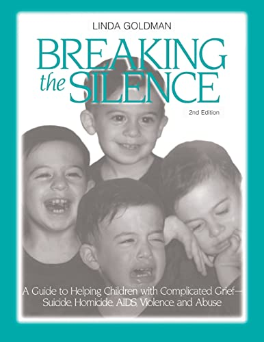 9781583913123: Breaking the Silence: A Guide to Helping Children with Complicated Grief - Suicide, Homicide, AIDS, Violence and Abuse (Travel Guides)
