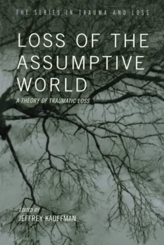 9781583913130: Loss of the Assumptive World: A Theory of Traumatic Loss (Series in Trauma and Loss)