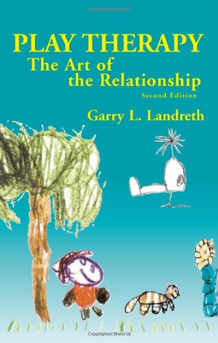 Play Therapy: The Art of the Relationship (1583913270) by Landreth, Garry L.