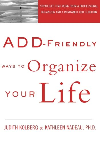 9781583913581: ADD-Friendly Ways to Organize Your Life: Strategies that Work from a Professional Organizer and a Renowned ADD Clinician