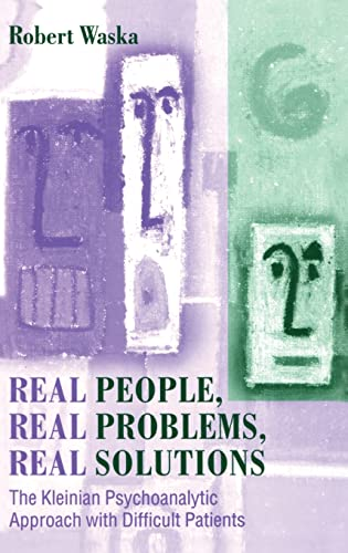 9781583917183: Real People, Real Problems, Real Solutions: The Kleinian Psychoanalytic Approach with Difficult Patients