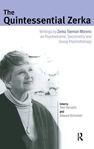 The Quintessential Zerka: Writings by Zerka Toeman Moreno on Psychodrama, Sociometry and Group ...