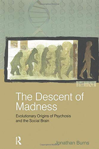 9781583917435: The Descent of Madness: Evolutionary Origins of Psychosis and the Social Brain