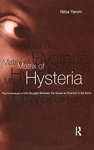 9781583917589: Matrix of Hysteria: Psychoanalysis of the Struggle Between the Sexes Enacted in the Body