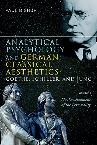 9781583918098: Analytical Psychology and German Classical Aesthetics: Goethe, Schiller, and Jung, Volume 1: The Development of the Personality