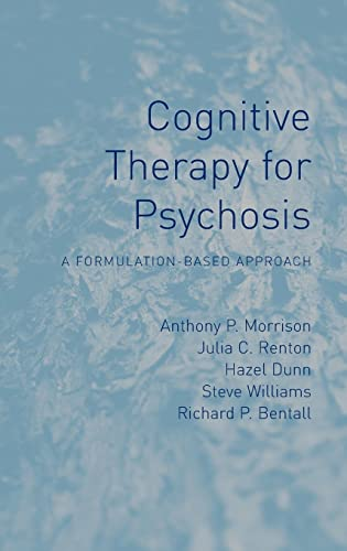 Cognitive Therapy for Psychosis: A Formulation-Based Approach: Bentall, Richard, Williams,