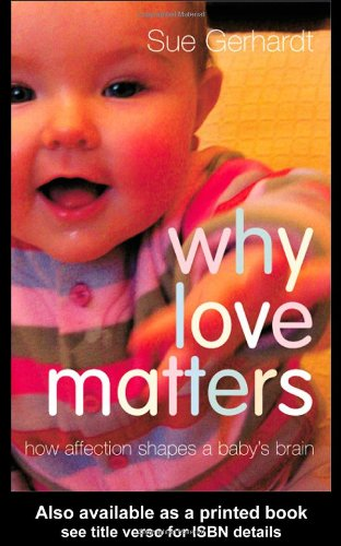 9781583918173: Why Love Matters: How Affection Shapes a Baby's Brain