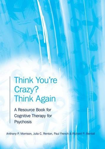 9781583918364: Think You're Crazy? Think Again: A Resource Book for Cognitive Therapy for Psychosis