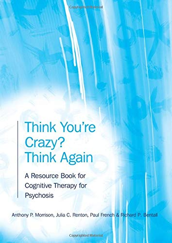 9781583918371: Think You're Crazy? Think Again: A Resource Book for Cognitive Therapy for Psychosis