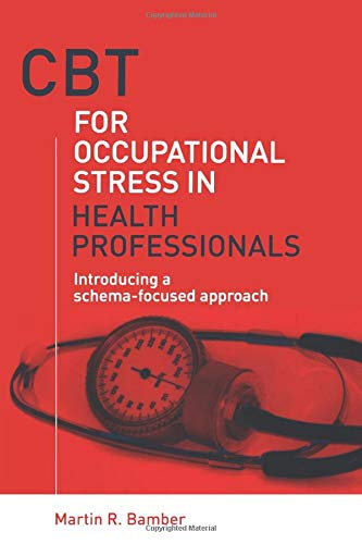 CBT for Occupational Stress in Health Professionals: Introducing a Schema-Focussed Approach: Bamber...