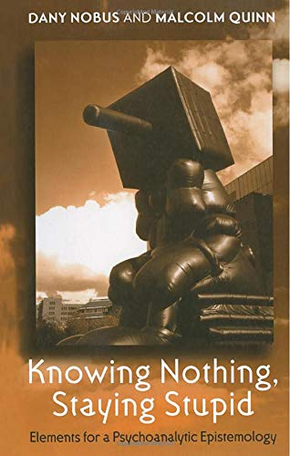 9781583918685: Knowing Nothing, Staying Stupid: Elements for a Psychoanalytic Epistemology