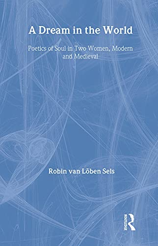 9781583919187: A Dream in the World: Poetics of Soul in Two Women, Modern and Medieval