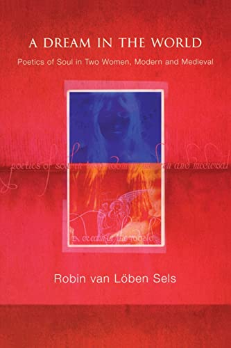 9781583919194: A Dream in the World: Poetics of Soul in Two Women, Modern and Medieval