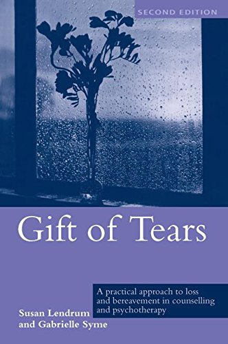 9781583919323: Gift of Tears: A Practical Approach to Loss and Bereavement in Counselling and Psychotherapy
