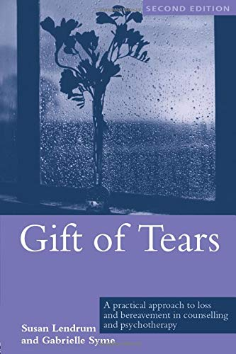 9781583919330: Gift of Tears: A Practical Approach to Loss and Bereavement in Counselling and Psychotherapy
