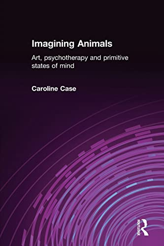 9781583919583: Imagining Animals: Art, Psychotherapy and Primitive States of Mind