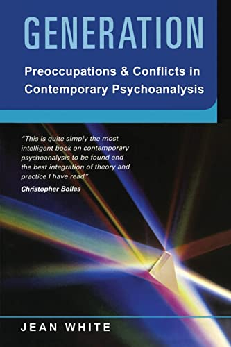 Generation: Preoccupations and Conflicts in Contemporary Psychoanalysis: White, Jean
