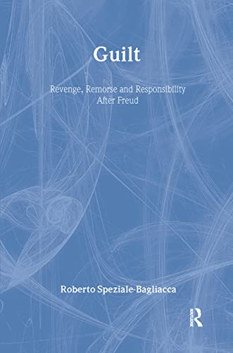 Guilt: Revenge, Remorse and Responsibility After Freud: Speziale-Bagliacca, Roberto