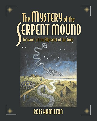 The Mystery of the Serpent Mound: In Search of the Alphabet of the Gods: Hamilton, Ross