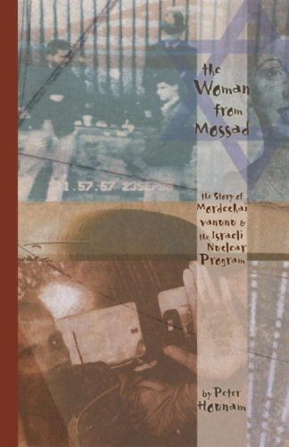 9781583940051: The Woman from Mossad: The Story of Mordechai Vanunu and the Israeli Nuclear Program