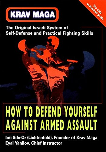 Krav Maga: How to Defend Yourself Against Armed Assault: Sde-Or, Imi; Yanilov, Eyal