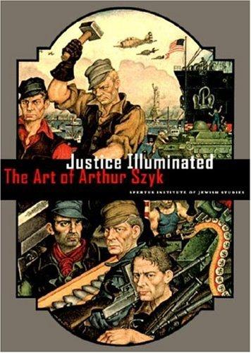 Justice Illuminated: the art of Arthur Szyk: Irvin Ungar [Editor]; Arthur Szyk [Illustrator];