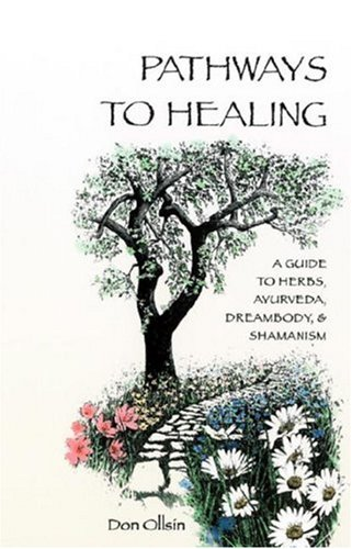 Pathways to Healing: A Guide to Herbs, Ayurveda, Dreambody, & Shamanism