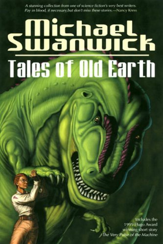 TALES OF OLD EARTH: Swanwick, Michael.