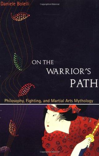 On the Warrior's Path: Philosophy, Fighting, and Martial Arts Mythology: Daniele Bolelli
